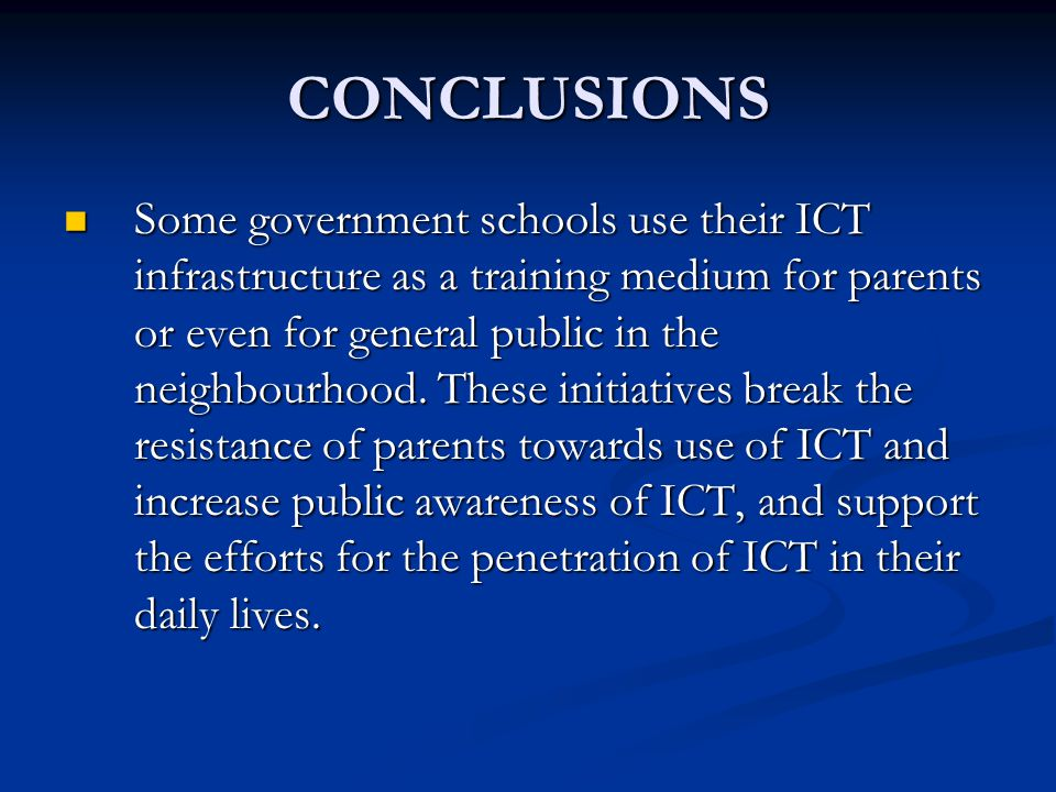 CONCLUSIONS Some government schools use their ICT infrastructure as a training medium for parents or even for general public in the neighbourhood.