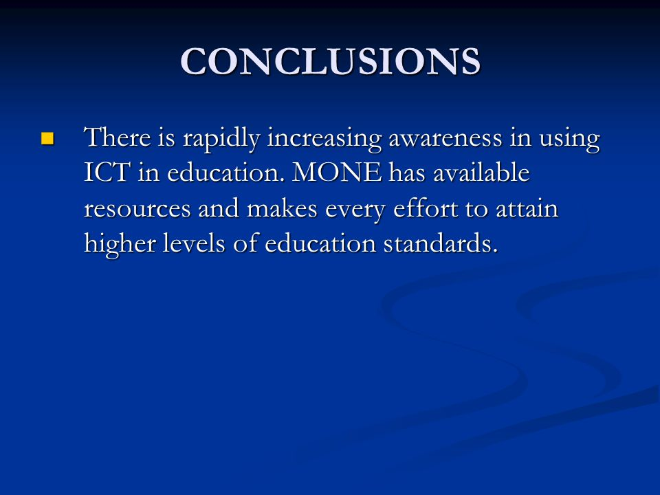 CONCLUSIONS There is rapidly increasing awareness in using ICT in education.