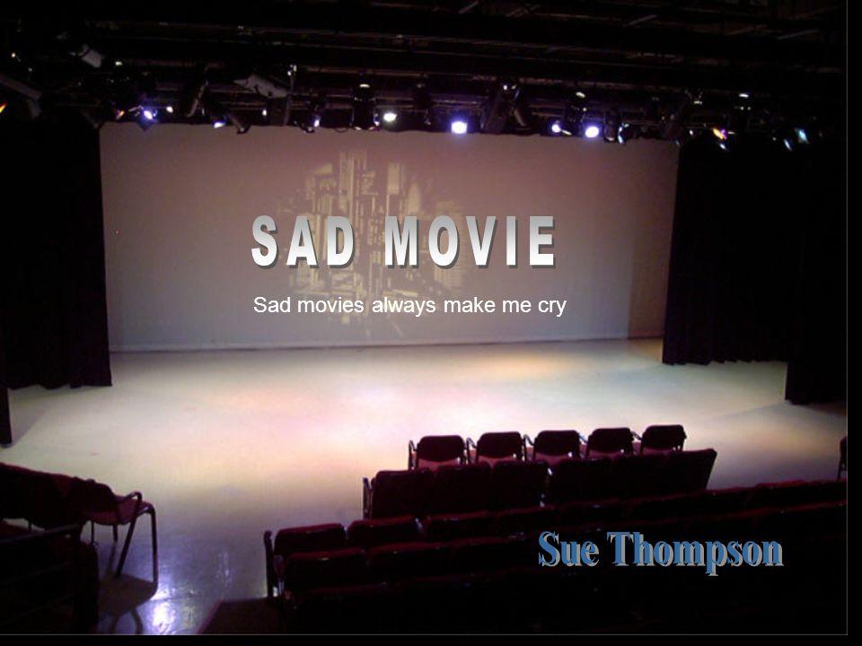 Sad movies always make me cry