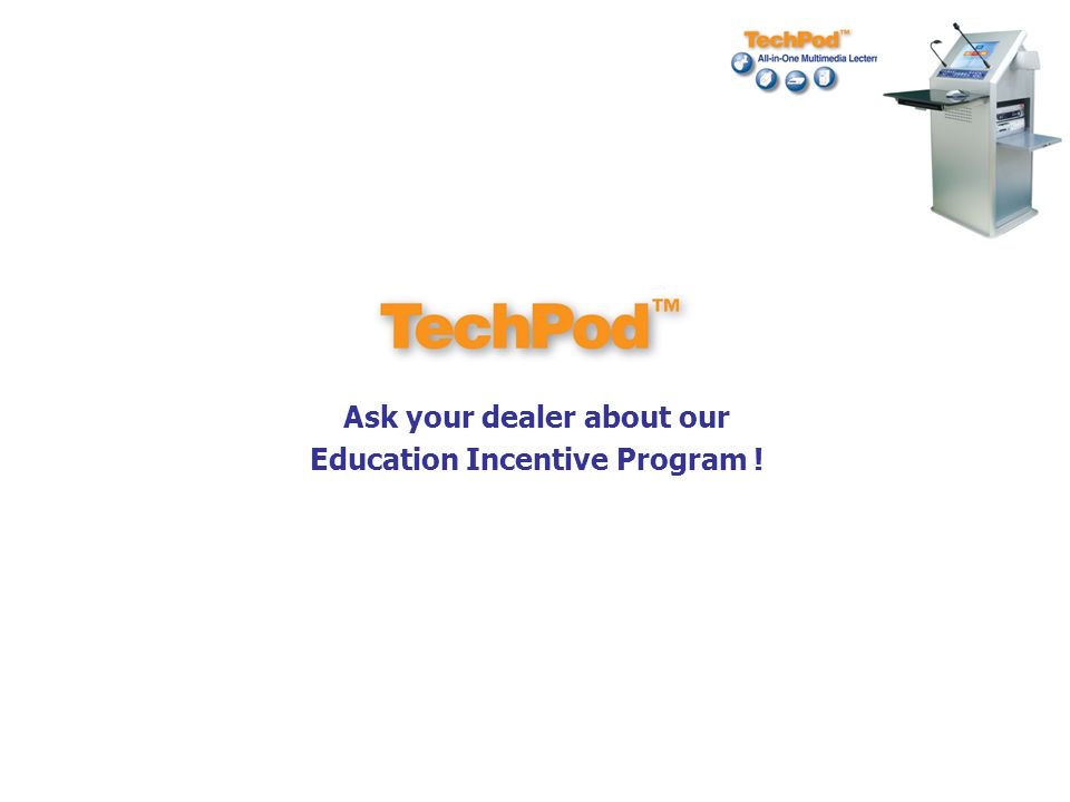 Ask your dealer about our Education Incentive Program !