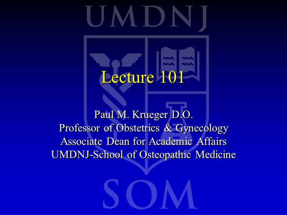 Lecture 101 Paul M.Krueger D.O.
