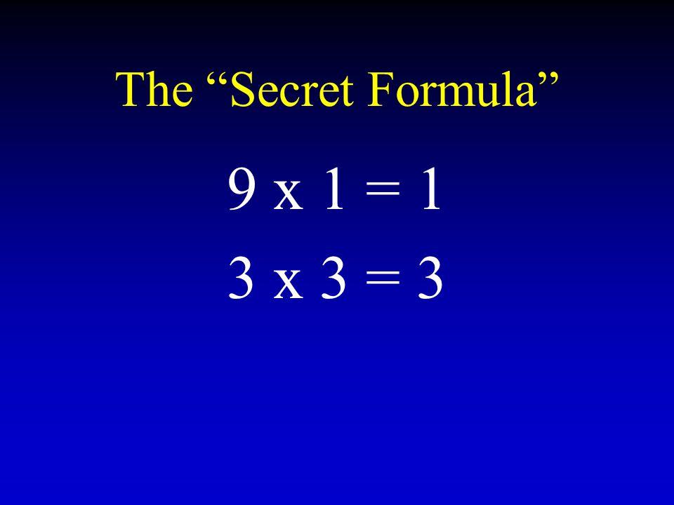 The Secret Formula 9 x 1 = 1 3 x 3 = 3
