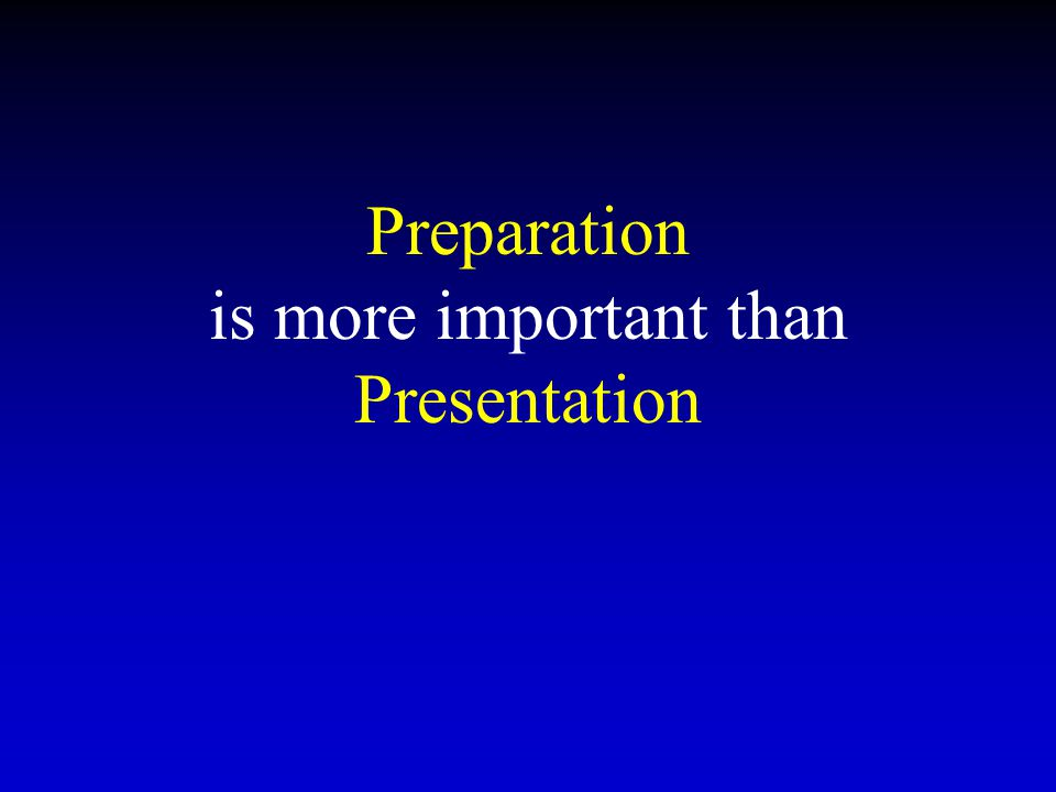 Preparation is more important than Presentation