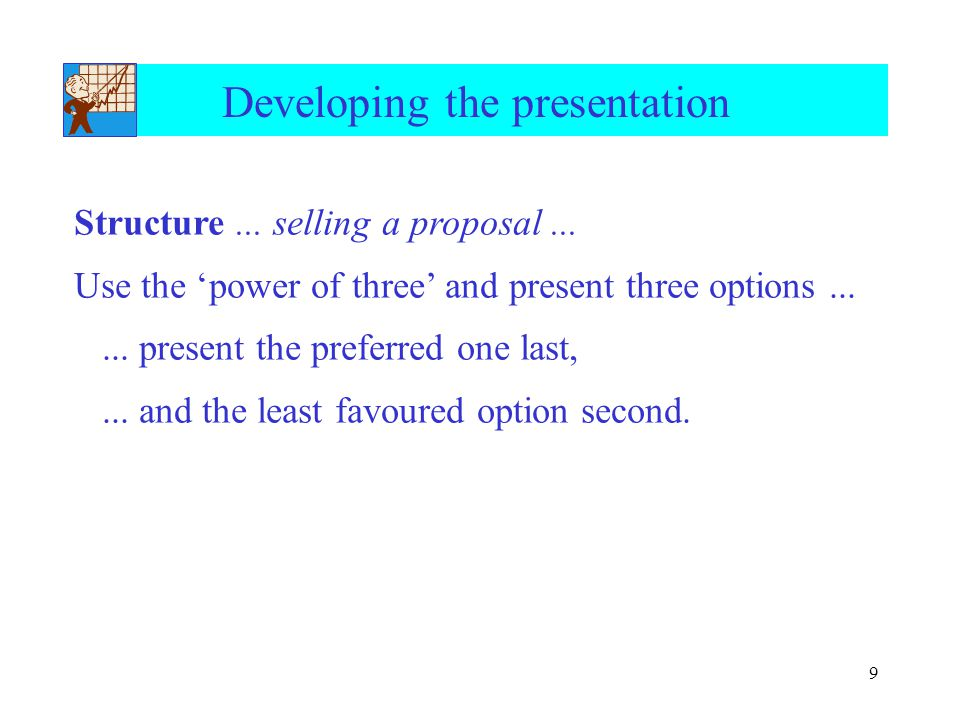 9 Developing the presentation Structure... selling a proposal...