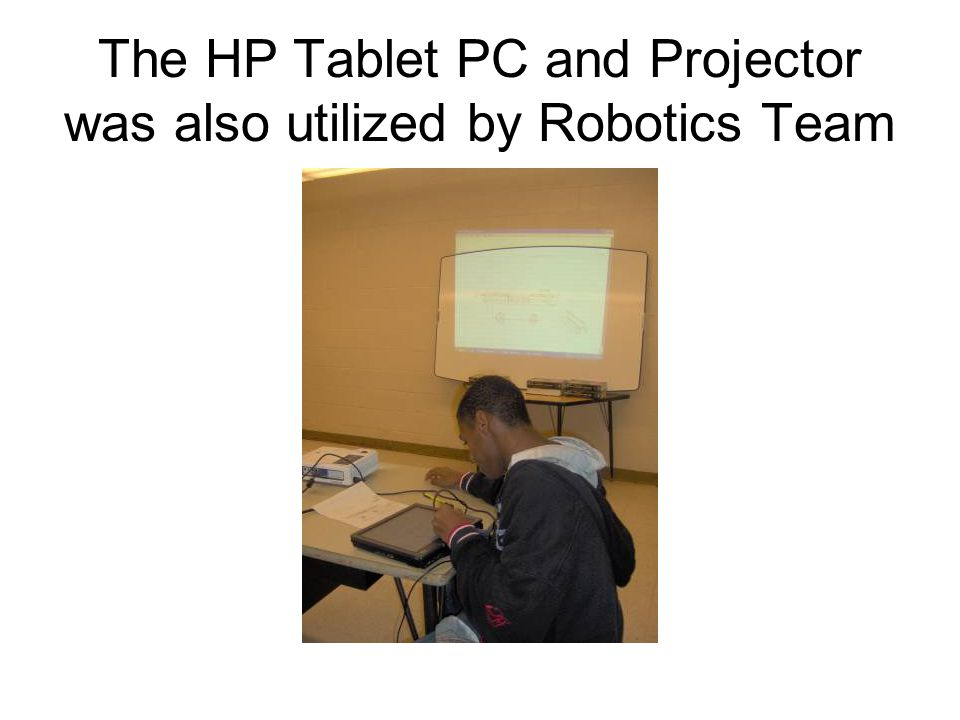 The HP Tablet PC and Projector was also utilized by Robotics Team