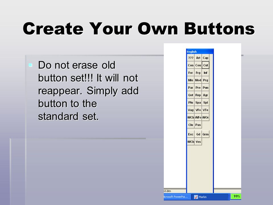 Create Your Own Buttons  Do not erase old button set!!.