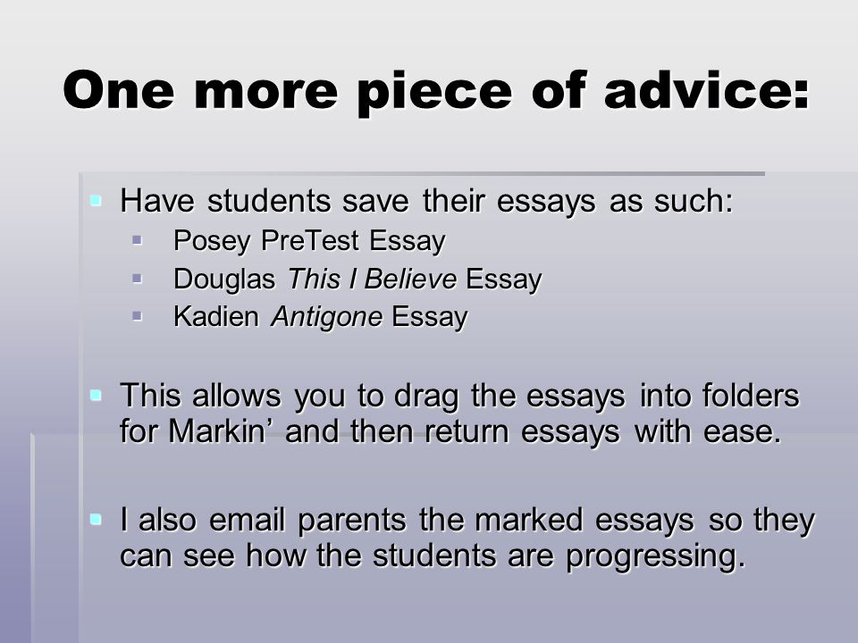 One more piece of advice:  Have students save their essays as such:  Posey PreTest Essay  Douglas This I Believe Essay  Kadien Antigone Essay  This allows you to drag the essays into folders for Markin' and then return essays with ease.