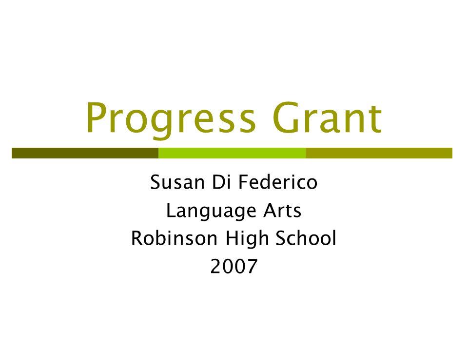 Progress Grant Susan Di Federico Language Arts Robinson High School 2007