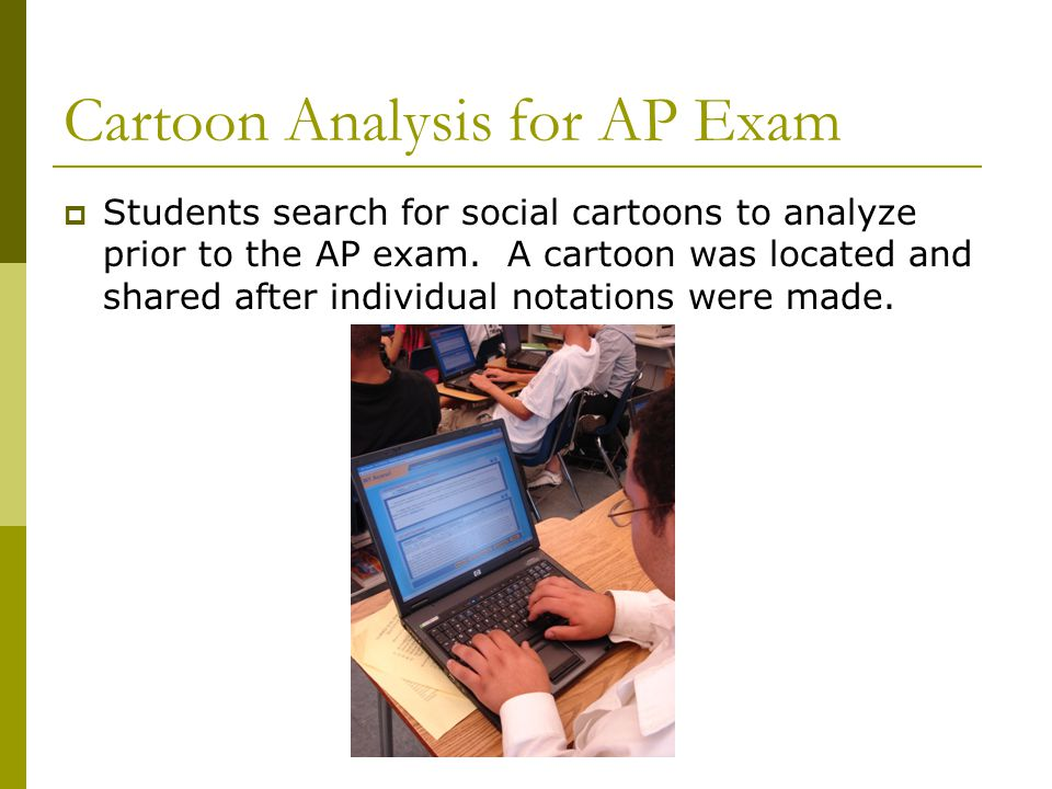 Cartoon Analysis for AP Exam  Students search for social cartoons to analyze prior to the AP exam.