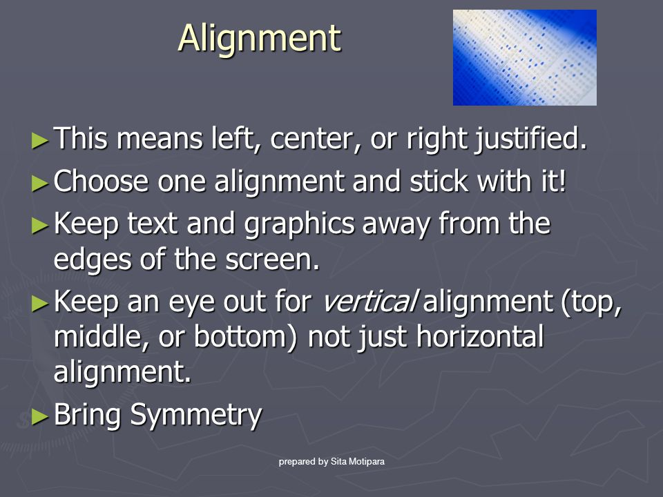 prepared by Sita Motipara Alignment ► This means left, center, or right justified.