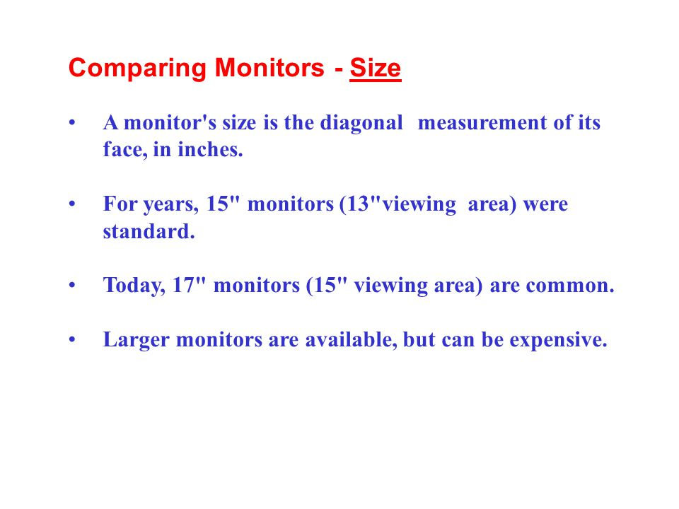 Comparing Monitors - Size A monitor's size is the diagonal measurement of its face, in inches. For years, 15