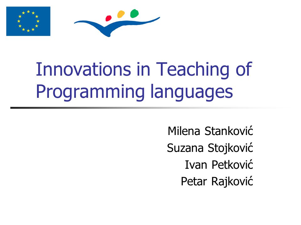 Innovations in Teaching of Programming languages Milena Stanković Suzana Stojković Ivan Petković Petar Rajković