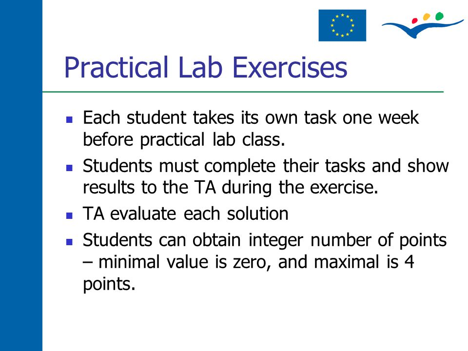 Practical Lab Exercises Each student takes its own task one week before practical lab class. Students must complete their tasks and show results to th