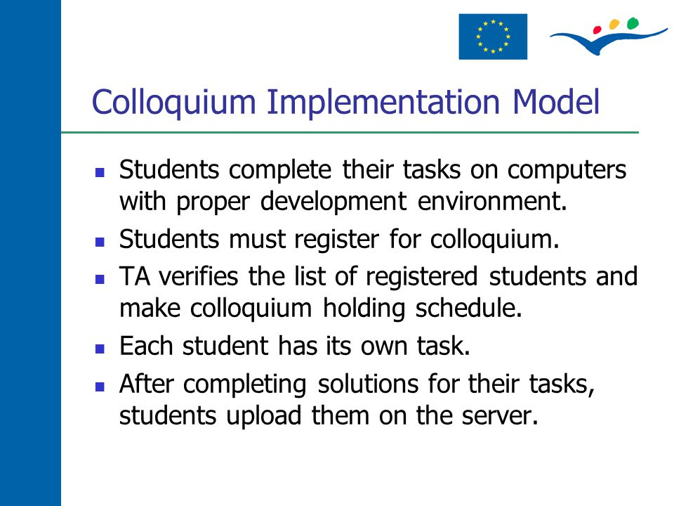 Colloquium Implementation Model Students complete their tasks on computers with proper development environment. Students must register for colloquium.