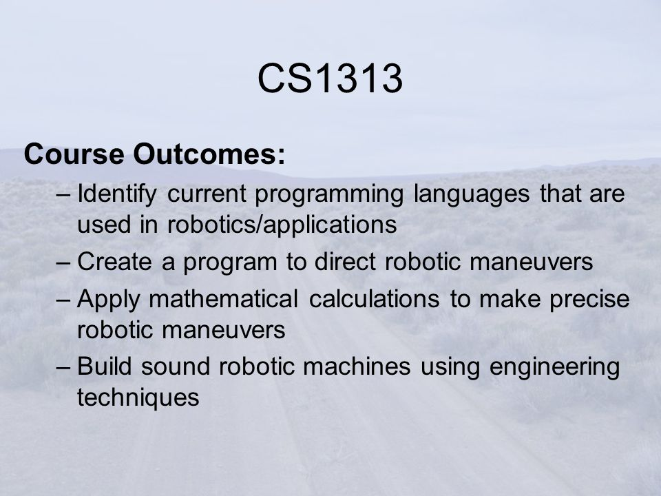 Course Outcomes: –Identify current programming languages that are used in robotics/applications –Create a program to direct robotic maneuvers –Apply m