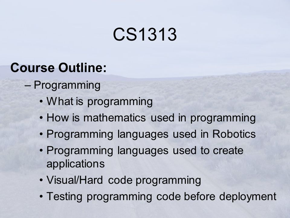 Course Outline: –Programming What is programming How is mathematics used in programming Programming languages used in Robotics Programming languages u