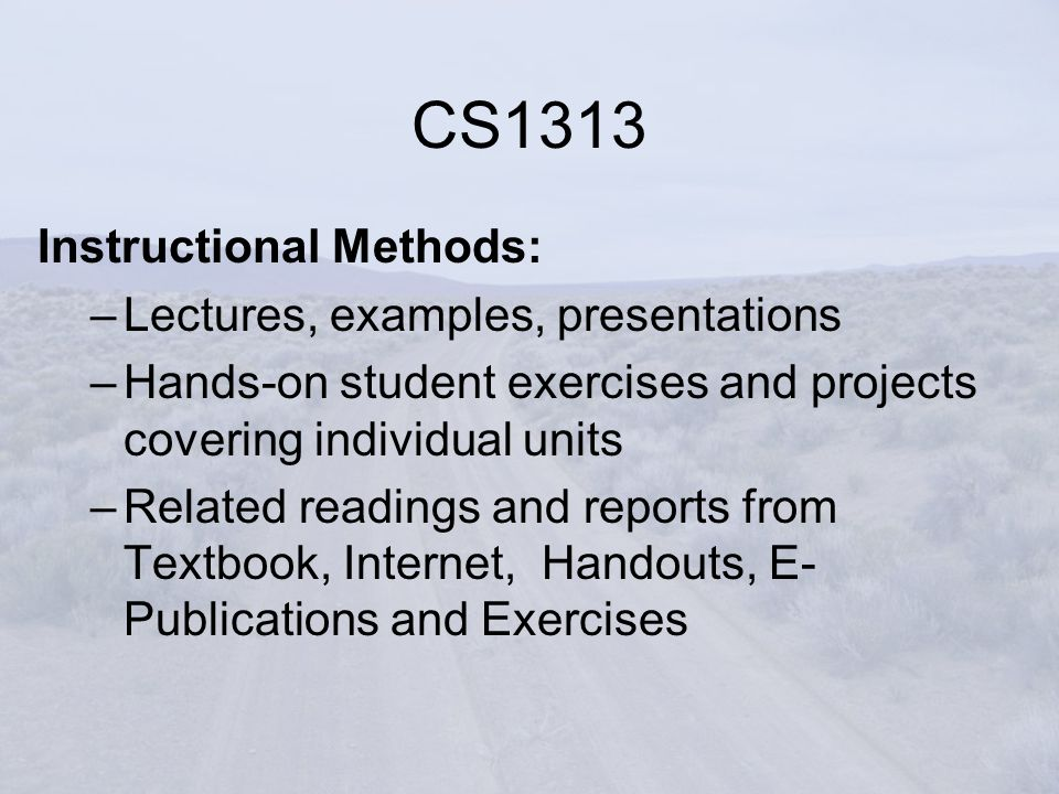 Instructional Methods: –Lectures, examples, presentations –Hands-on student exercises and projects covering individual units –Related readings and rep