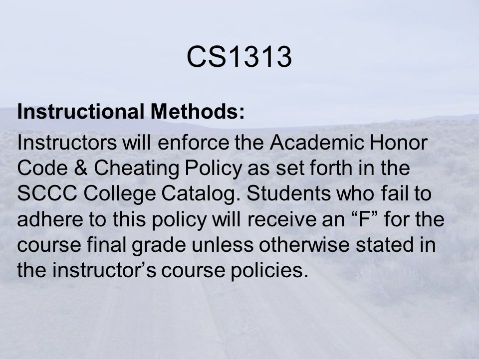 Instructional Methods: Instructors will enforce the Academic Honor Code & Cheating Policy as set forth in the SCCC College Catalog. Students who fail