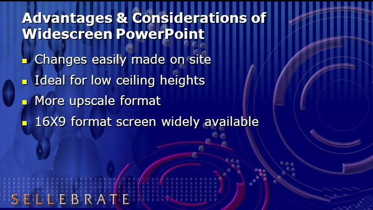Advantages & Considerations of Widescreen PowerPoint Changes easily made on site Changes easily made on site Ideal for low ceiling heights Ideal for l