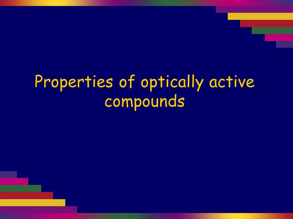 Properties of optically active compounds