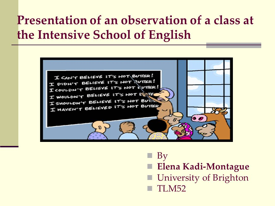 Presentation of an observation of a class at the Intensive School of English By Elena Kadi-Montague University of Brighton TLM52