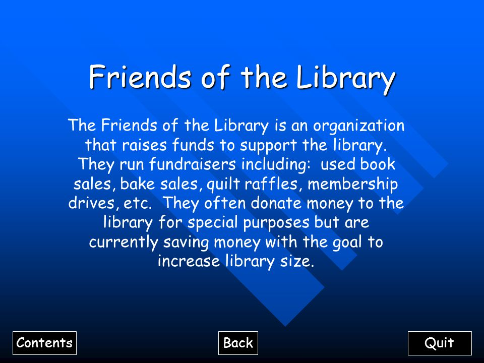 Friends of the Library The Friends of the Library is an organization that raises funds to support the library.
