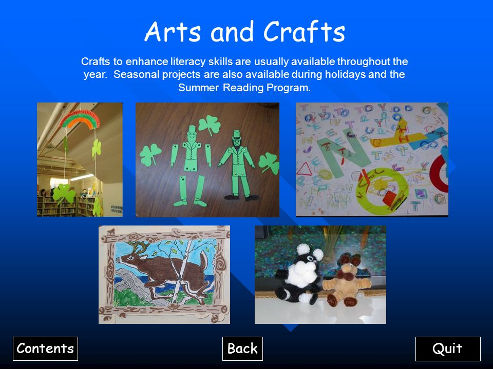 Arts and Crafts Crafts to enhance literacy skills are usually available throughout the year.