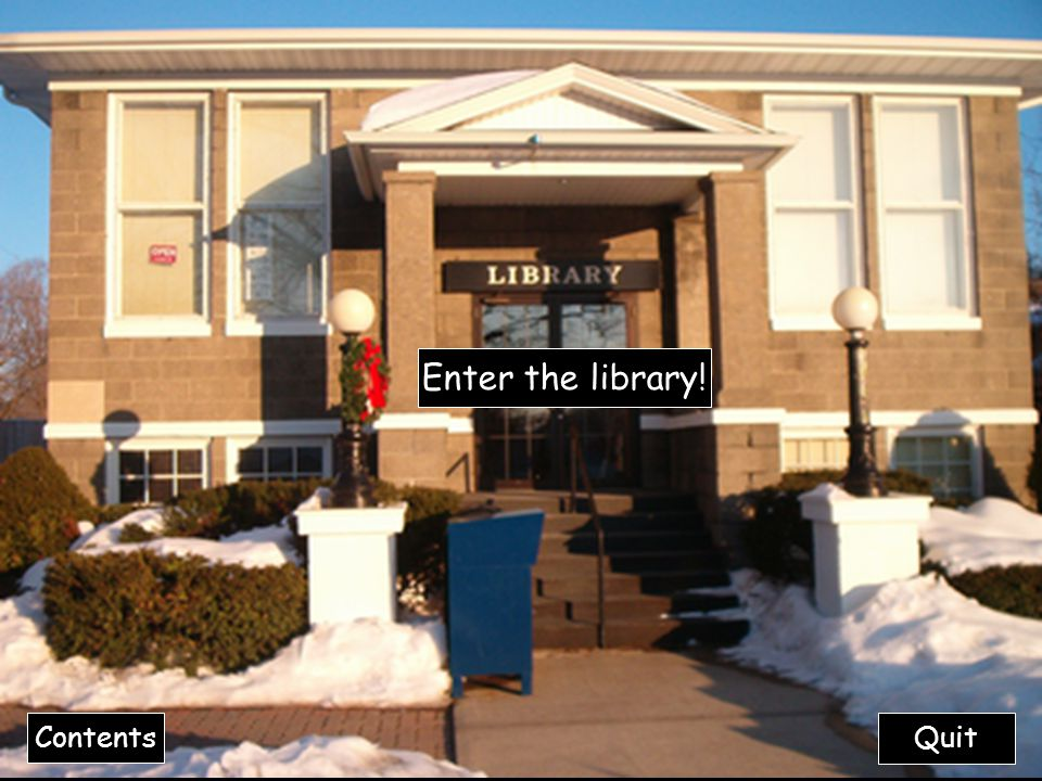 Enter the library! Contents Quit