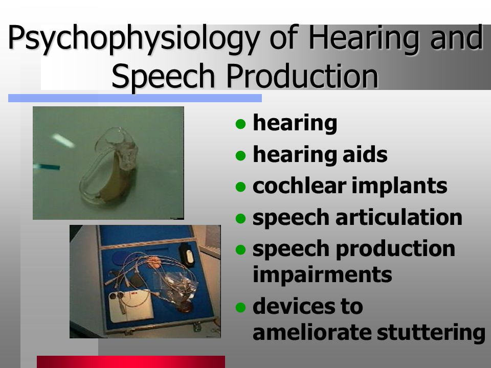 Psychophysiology of Hearing and Speech Production hearing hearing aids cochlear implants speech articulation speech production impairments devices to ameliorate stuttering