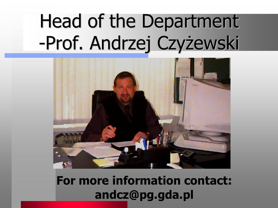 Head of the Department -Prof. Andrzej Czyżewski For more information contact: andcz@pg.gda.pl