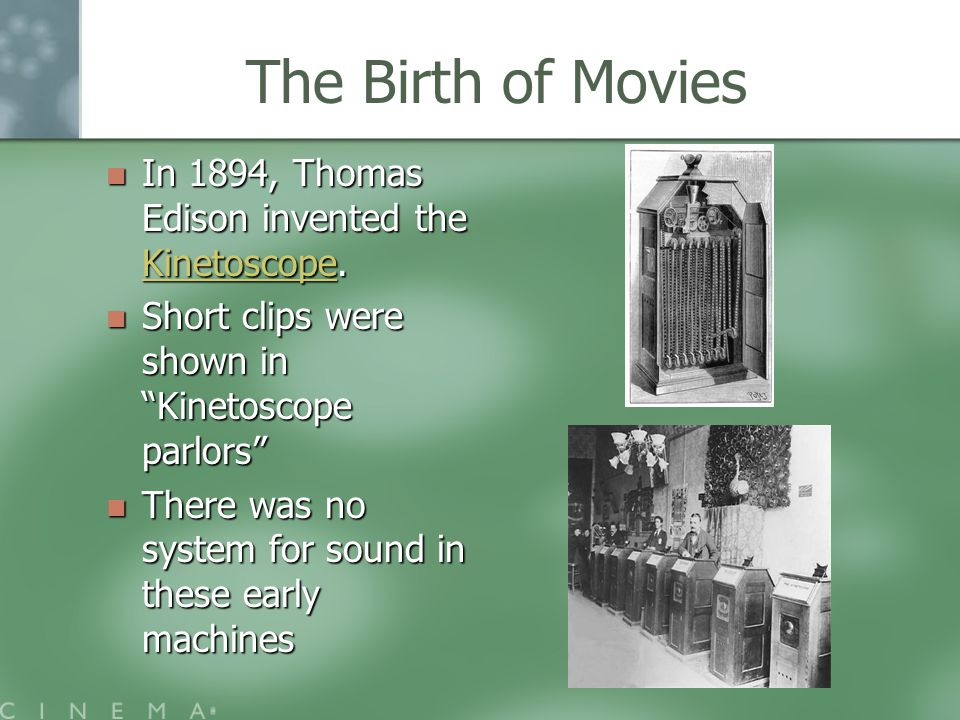 The Birth of Movies In 1894, Thomas Edison invented the Kinetoscope.