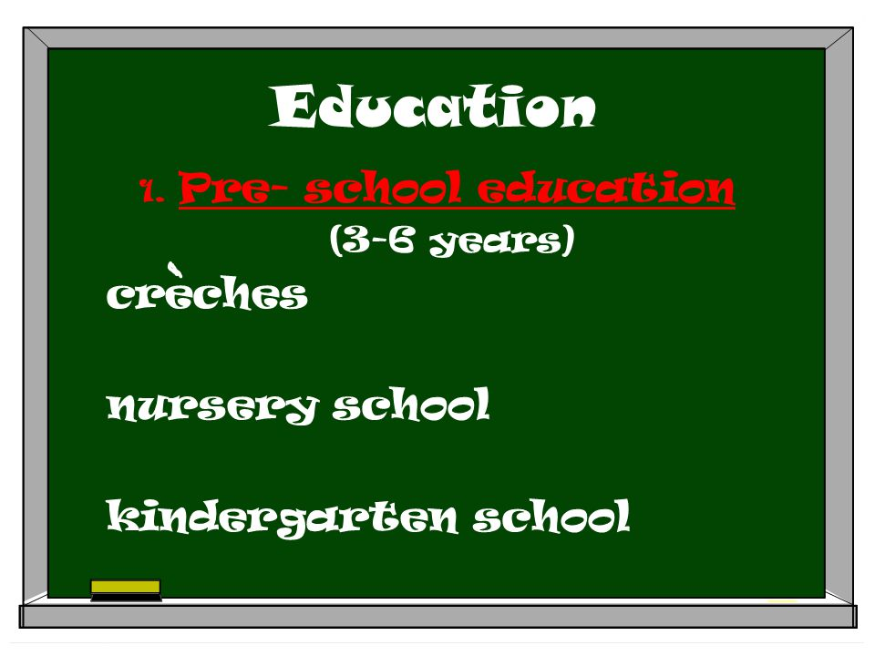 Education 1. Pre- school education (3-6 years) creches nursery school kindergarten school
