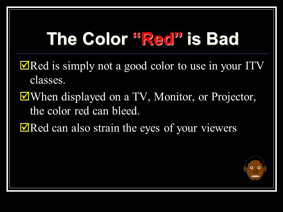 The Color Red is Bad  Red is simply not a good color to use in your ITV classes.