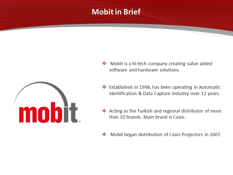 Mobit in Brief  Mobit is a hi-tech company creating value added software and hardware solutions.  Established in 1998, has been operating in Automat