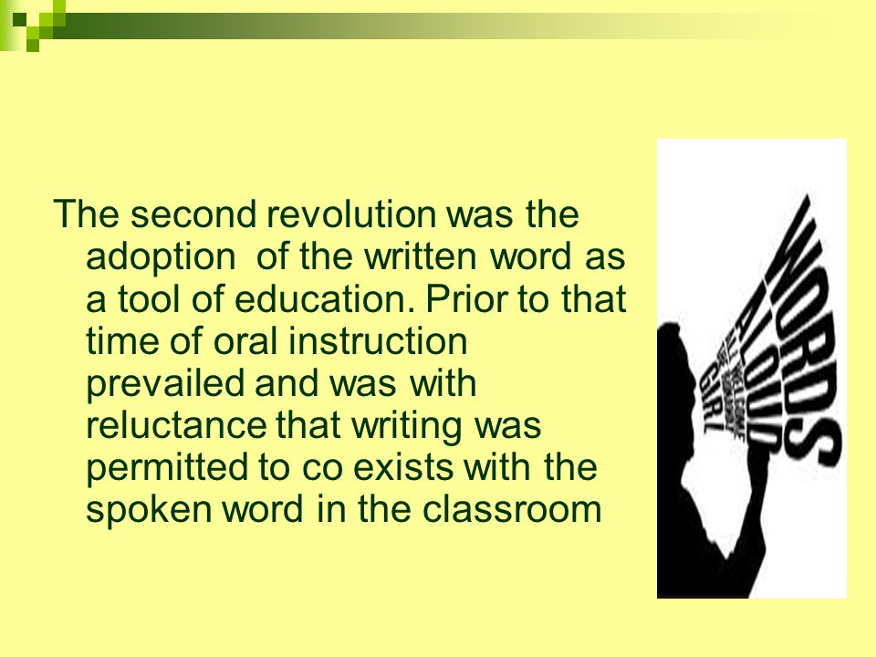 The second revolution was the adoption of the written word as a tool of education.