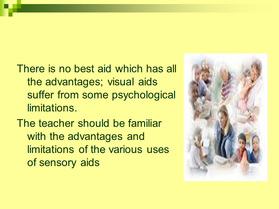 There is no best aid which has all the advantages; visual aids suffer from some psychological limitations.