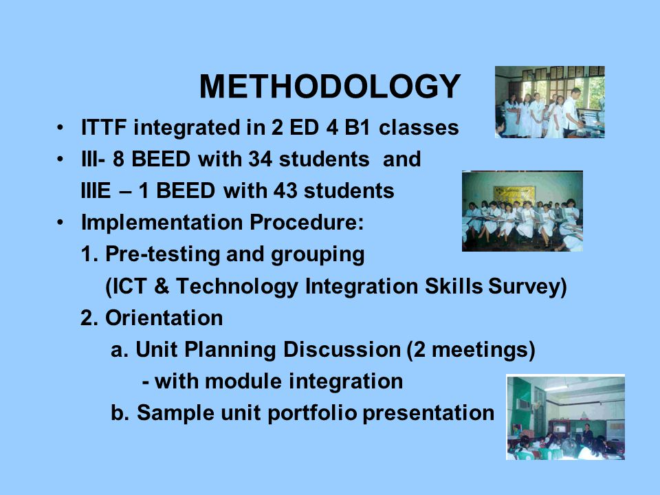 METHODOLOGY ITTF integrated in 2 ED 4 B1 classes III- 8 BEED with 34 students and IIIE – 1 BEED with 43 students Implementation Procedure: 1.