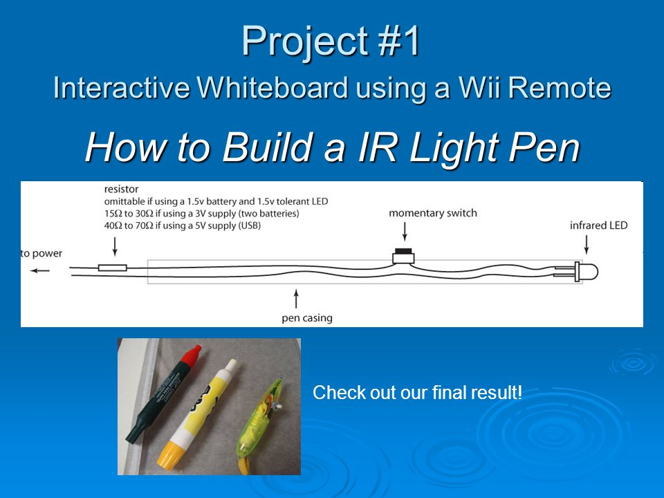 Softwares used Project #1 Interactive Whiteboard using a Wii Remote Kindlelab: an alternative to notebook software Smoothboard: the driver and orientantion for the light pen