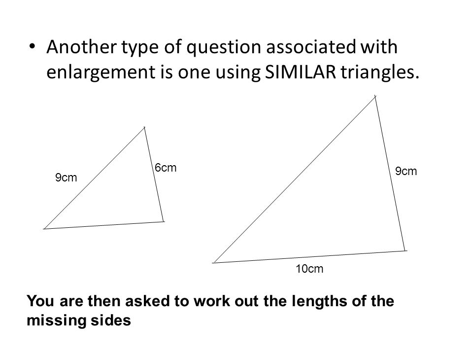 Another type of question associated with enlargement is one using SIMILAR triangles.