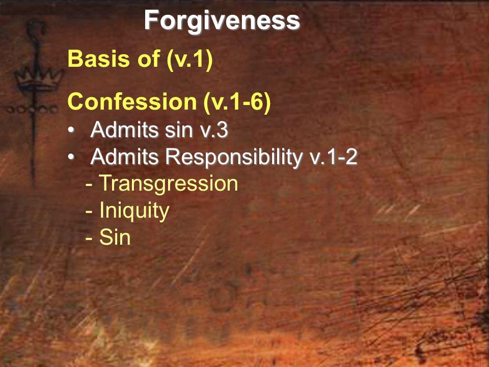 Basis of (v.1) Confession (v.1-6) Admits sin v.3 Admits sin v.3 Admits Responsibility v.1-2 Admits Responsibility v.1-2 - Transgression - Iniquity - S