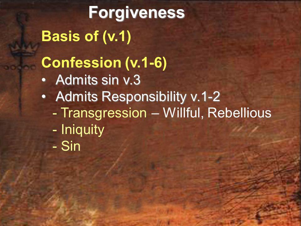 Basis of (v.1) Confession (v.1-6) Admits sin v.3 Admits sin v.3 Admits Responsibility v.1-2 Admits Responsibility v.1-2 - Transgression – Willful, Reb
