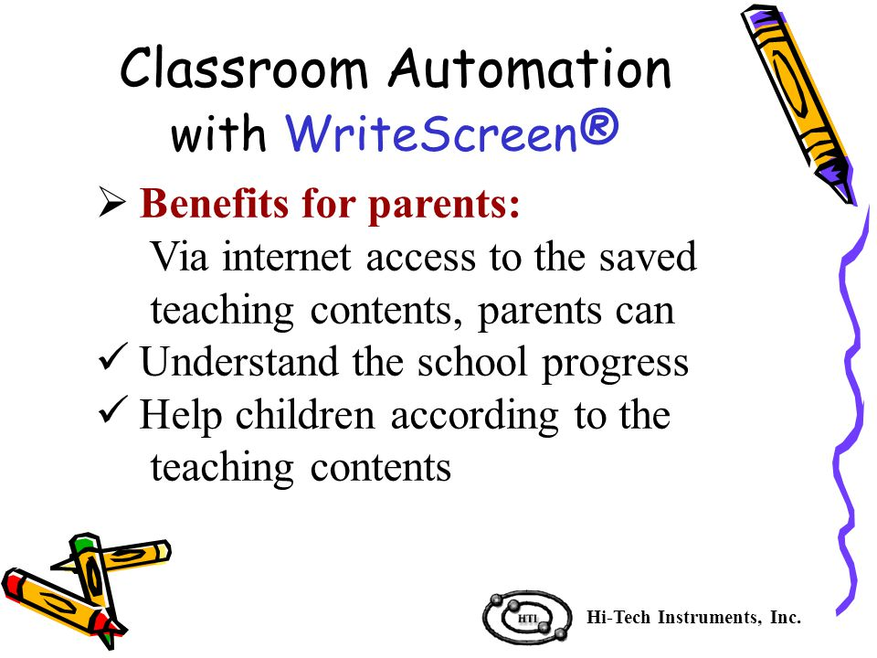 Benefits for parents: Via internet access to the saved teaching contents, parents can Understand the school progress Help children according to the teaching contents Hi-Tech Instruments, Inc.