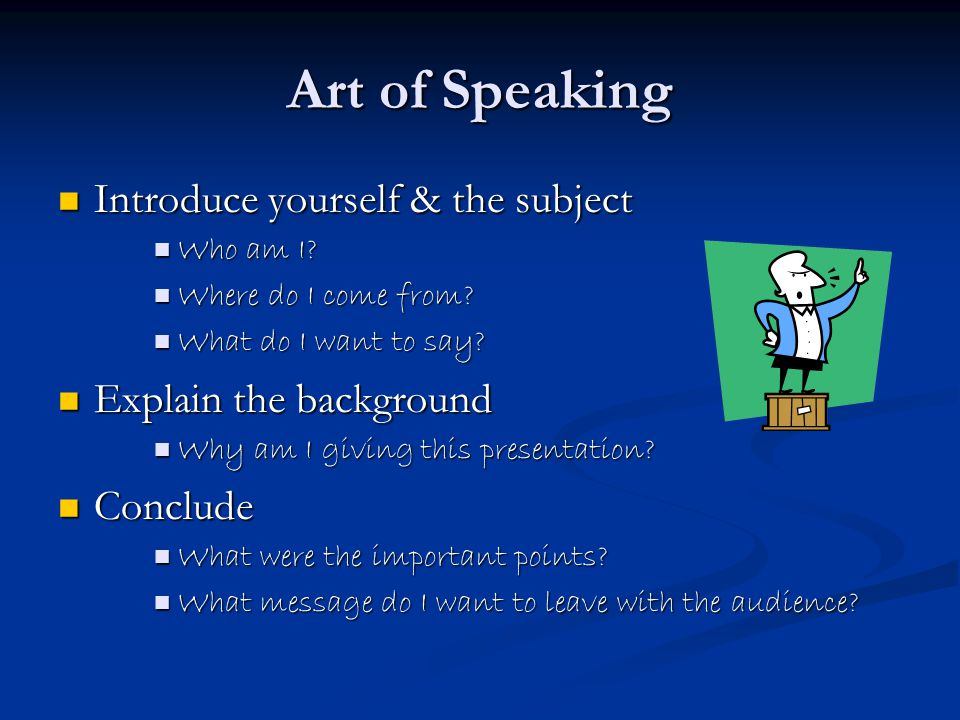 Art of Speaking Introduce yourself & the subject Introduce yourself & the subject Who am I.