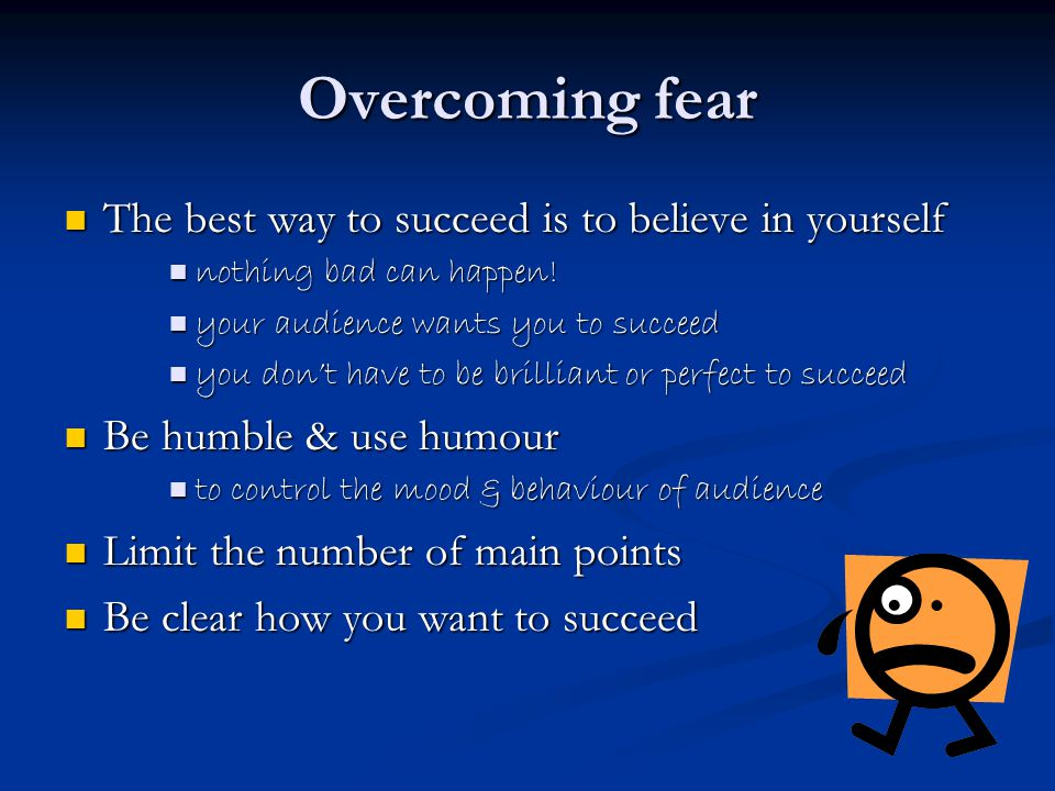 Overcoming fear The best way to succeed is to believe in yourself The best way to succeed is to believe in yourself nothing bad can happen.