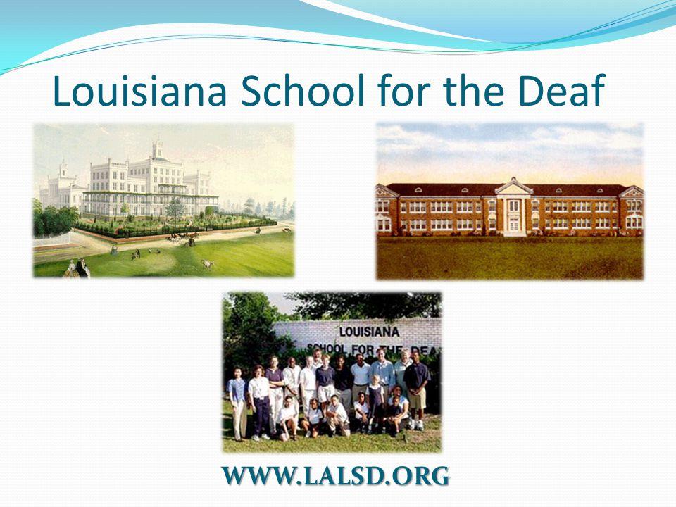 Louisiana School for the Deaf WWW.LALSD.ORG