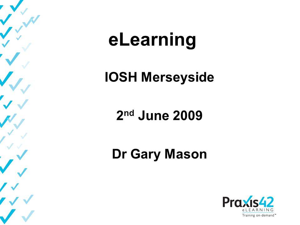 eLearning IOSH Merseyside 2 nd June 2009 Dr Gary Mason