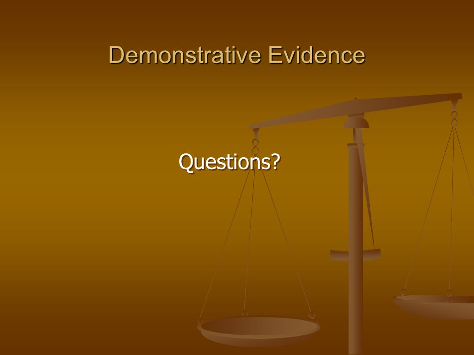 Demonstrative Evidence Questions?