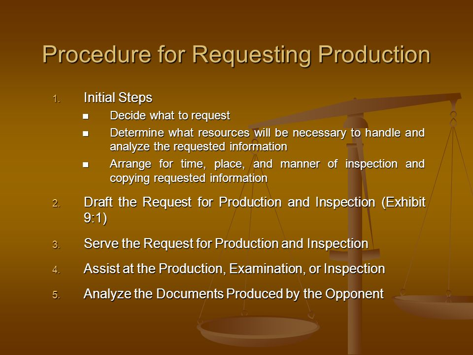 Procedure for Requesting Production 1. Initial Steps Decide what to request Decide what to request Determine what resources will be necessary to handl