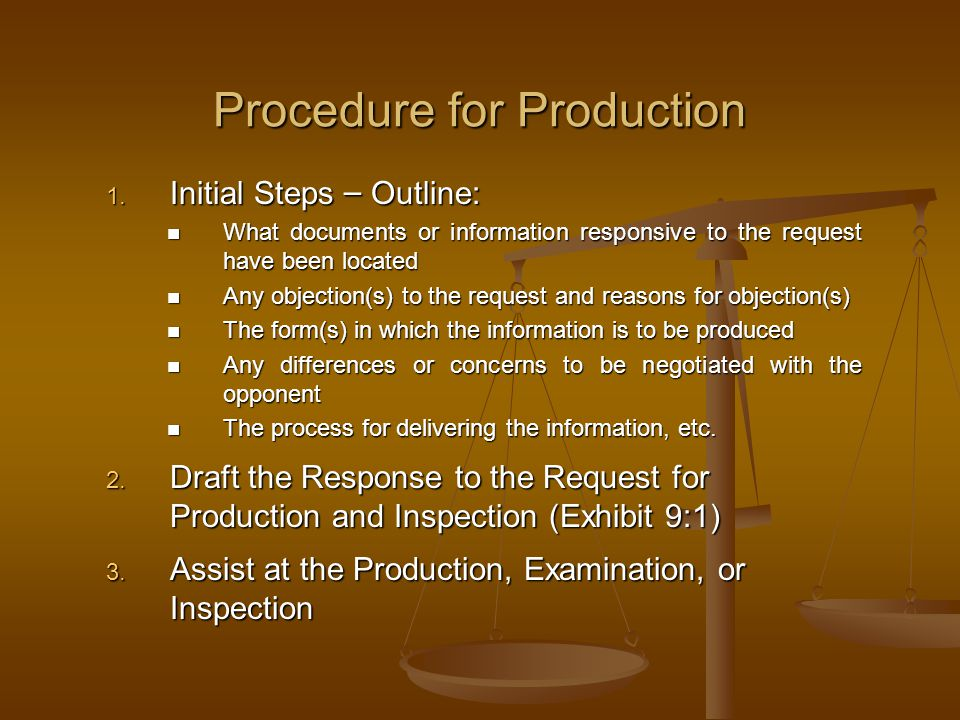 Procedure for Production 1. Initial Steps – Outline: What documents or information responsive to the request have been located What documents or infor