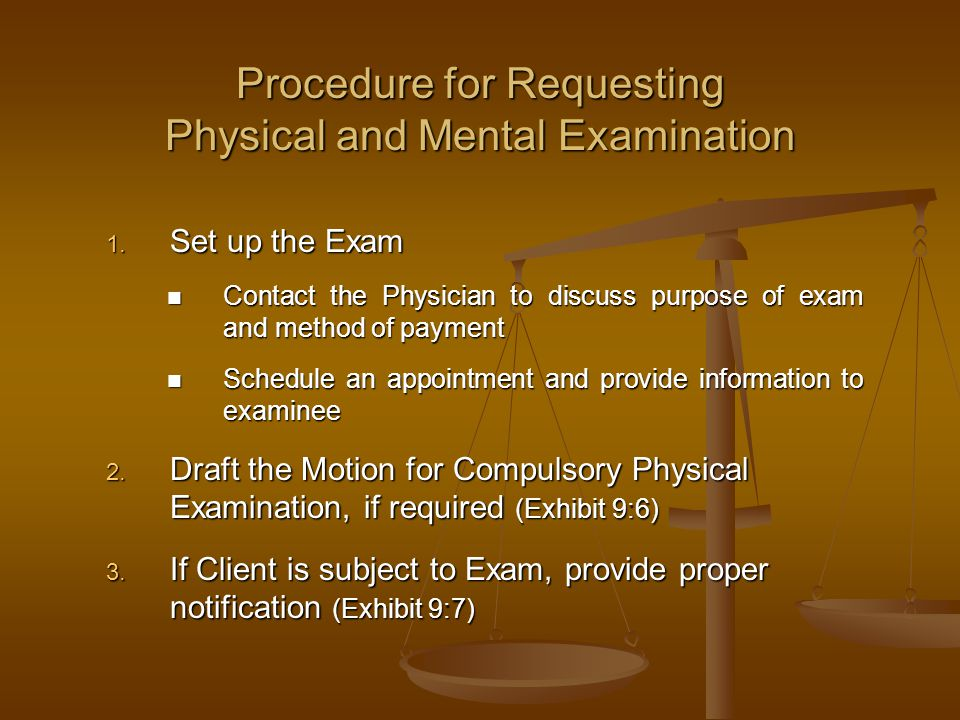Procedure for Requesting Physical and Mental Examination 1. Set up the Exam Contact the Physician to discuss purpose of exam and method of payment Con